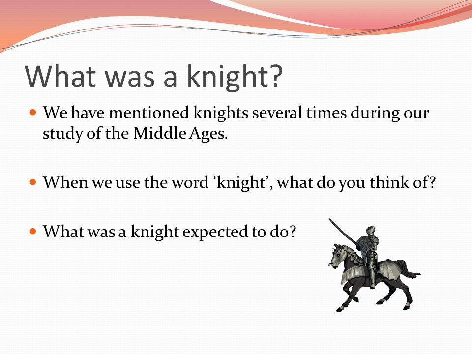 a discussion of the existence of knights during the middle ages Intellectual thought slowed down considerably though during the middle ages,  based on a lord with knights as his  this is proven by the existence of the.