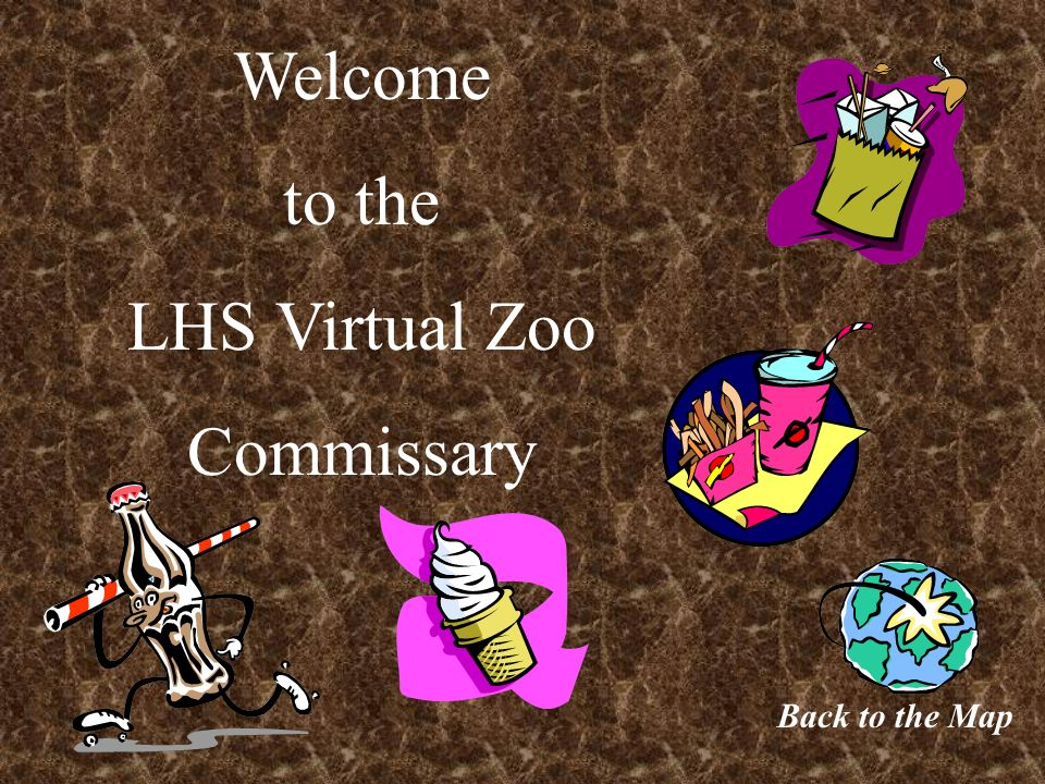 Welcome to the LHS Virtual Zoo Commissary Back to the Map