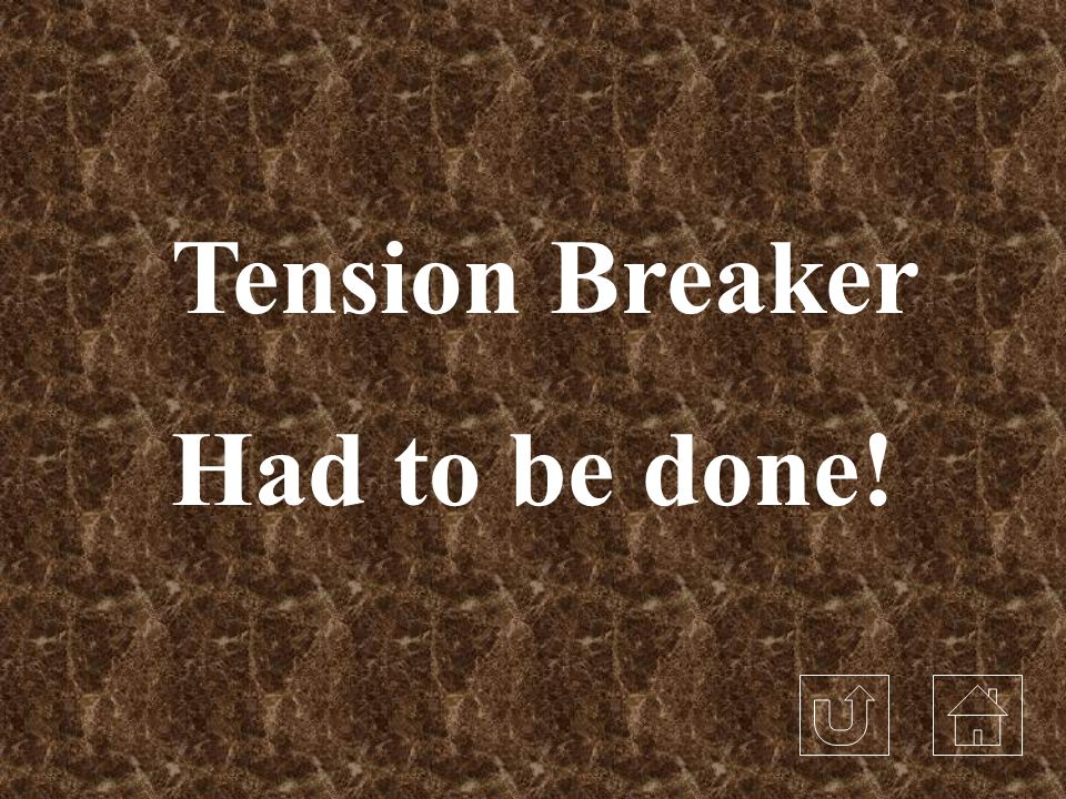 Tension Breaker Had to be done!