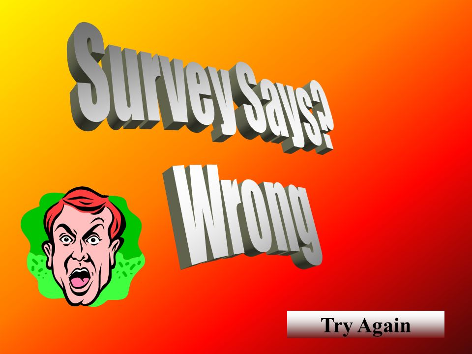 Survey Says Wrong Try Again