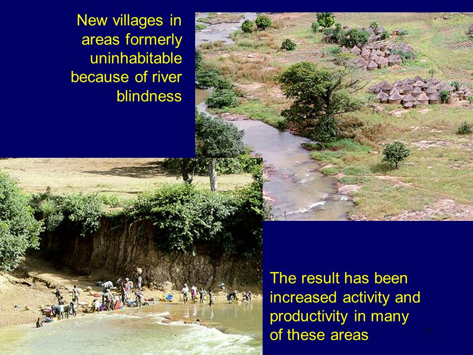 New villages in areas formerly uninhabitable because of river blindness