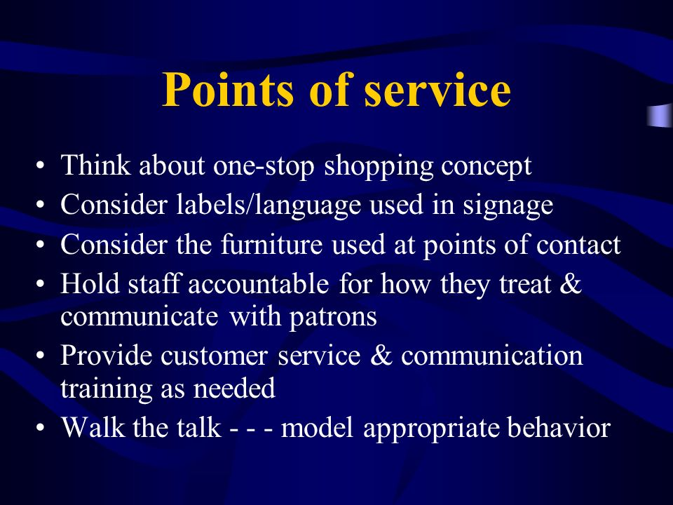 Points of service Think about one-stop shopping concept