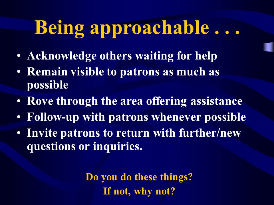 Being approachable Acknowledge others waiting for help