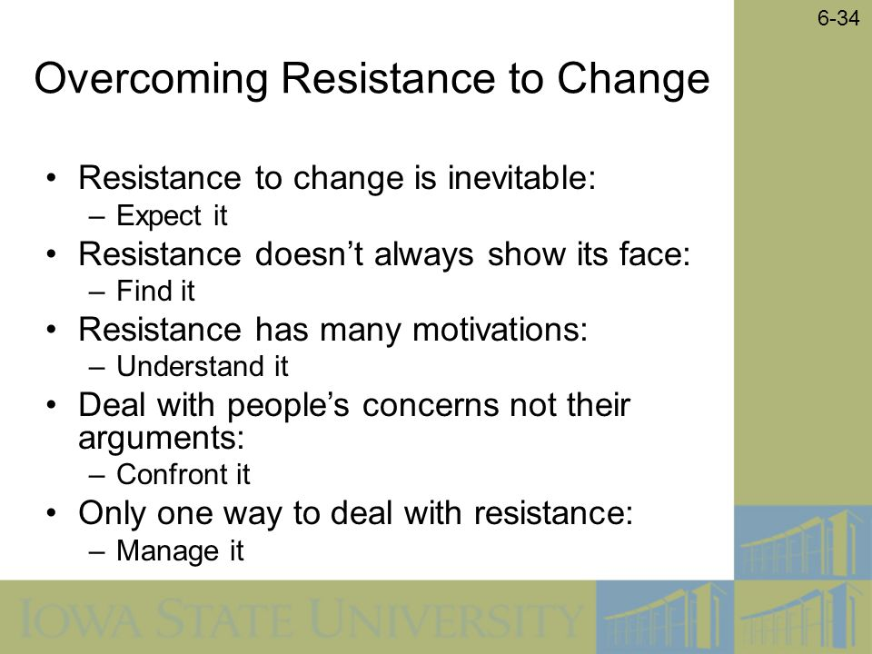 resistance is an inevitable response to any change Resistance to change the benefits must be perceived as so great as to be well worth the inevitable problems and costs associated with any change.