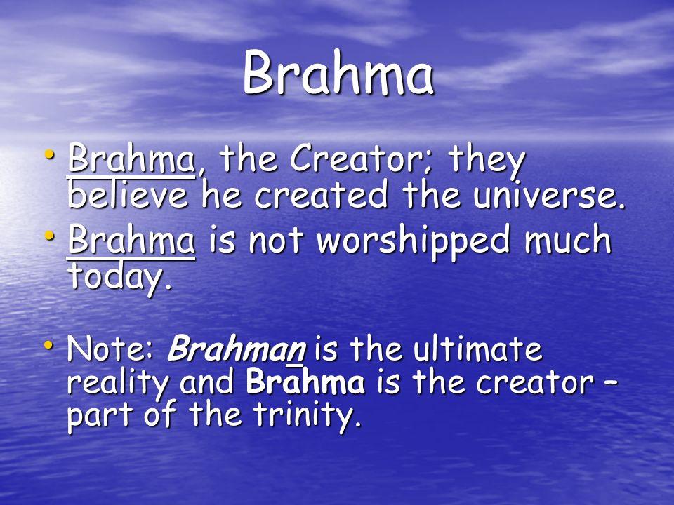Brahma Brahma, the Creator; they believe he created the universe.