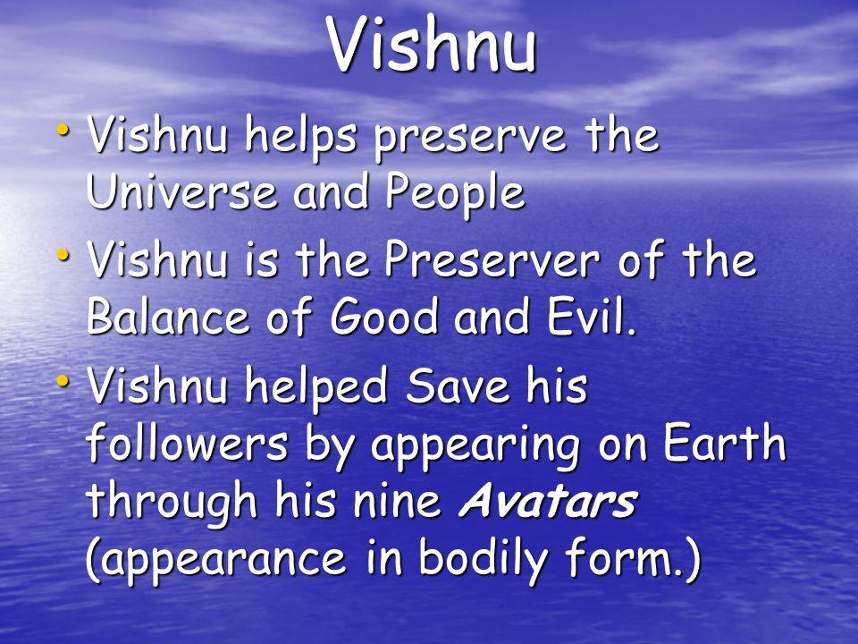 Vishnu Vishnu helps preserve the Universe and People