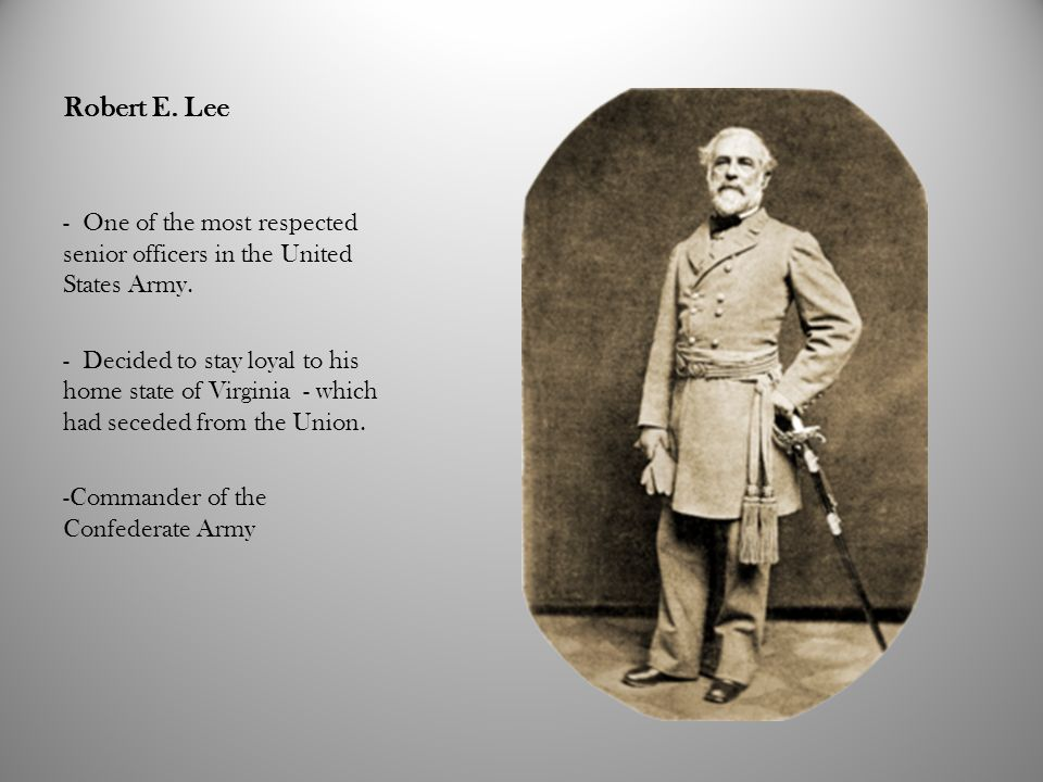 Robert E. Lee One of the most respected senior officers in the United States Army.