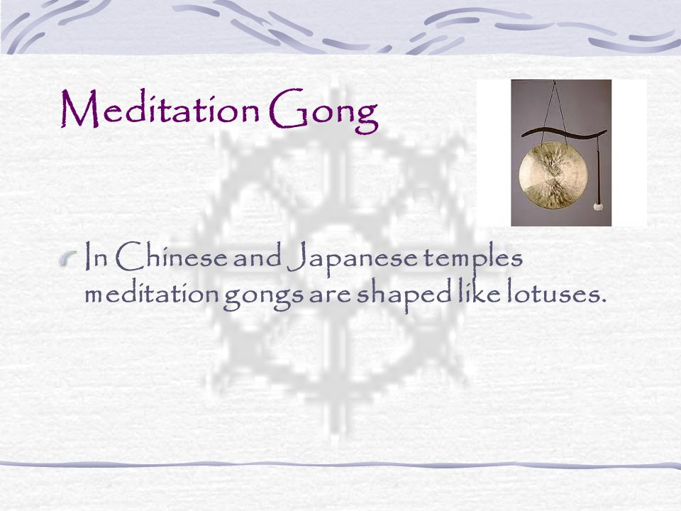 Meditation Gong In Chinese and Japanese temples meditation gongs are shaped like lotuses.