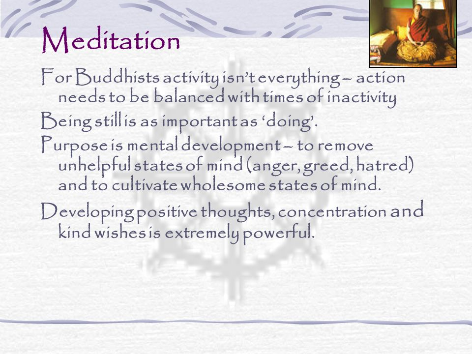 MeditationFor Buddhists activity isn't everything – action needs to be balanced with times of inactivity.