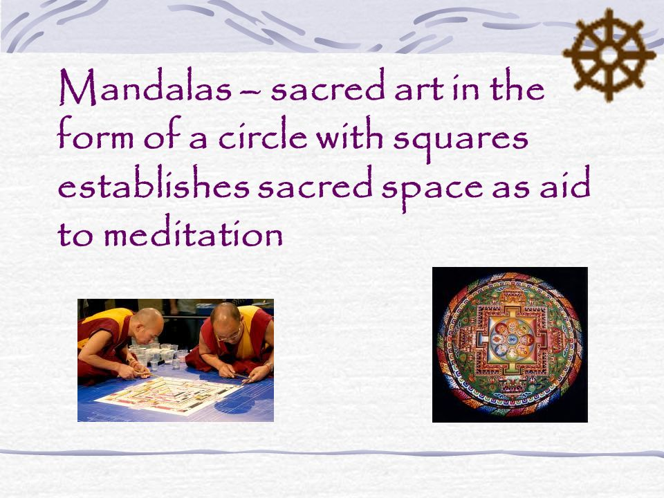 Mandalas – sacred art in the form of a circle with squares establishes sacred space as aid to meditation