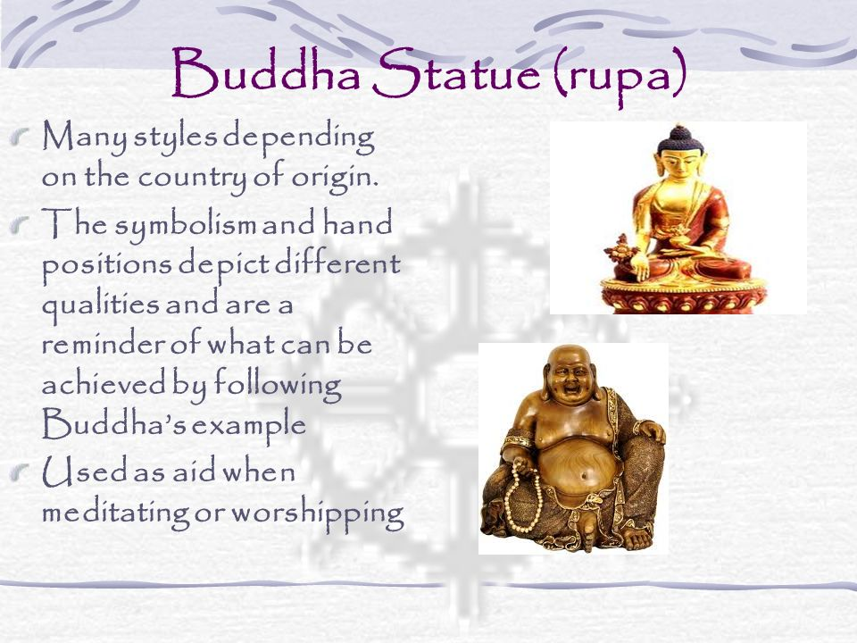 Buddha Statue (rupa) Many styles depending on the country of origin.