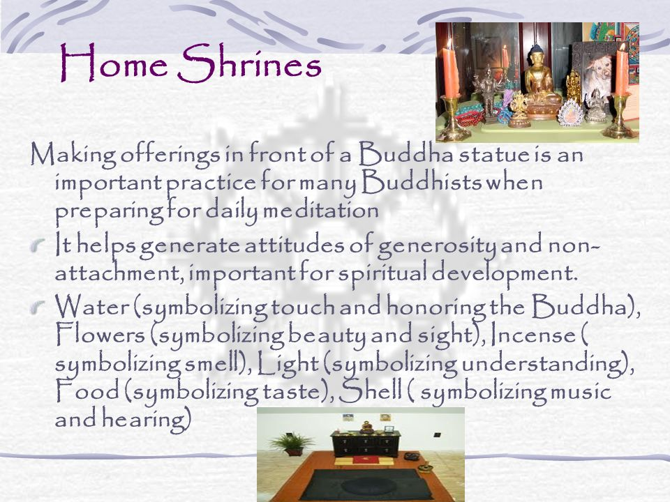 Home ShrinesMaking offerings in front of a Buddha statue is an important practice for many Buddhists when preparing for daily meditation.
