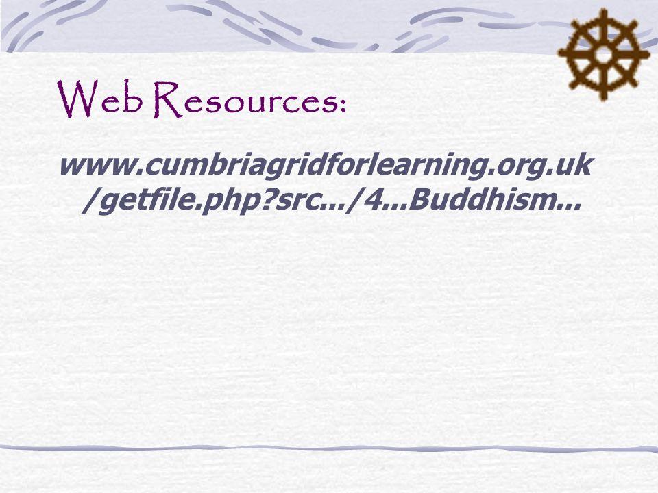 Web Resources: www.cumbriagridforlearning.org.uk/getfile.php src.../4...Buddhism...