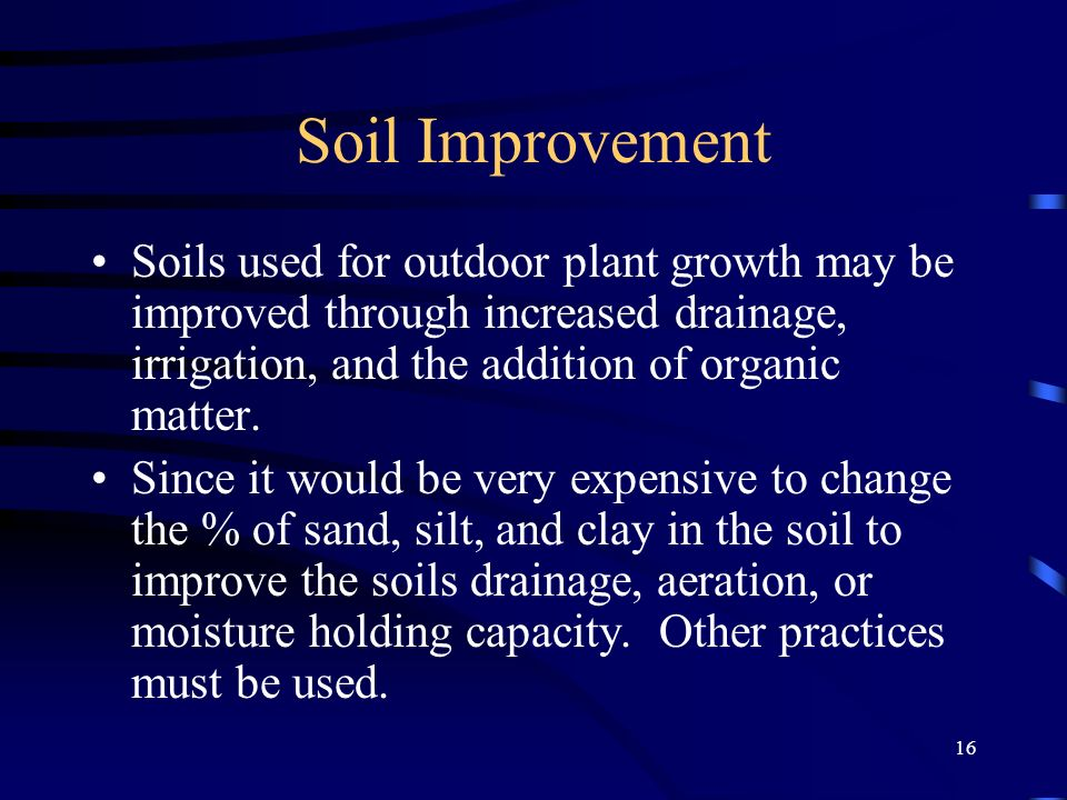 Soil Improvement Soils used for outdoor plant growth may be improved through increased drainage, irrigation, and the addition of organic matter.