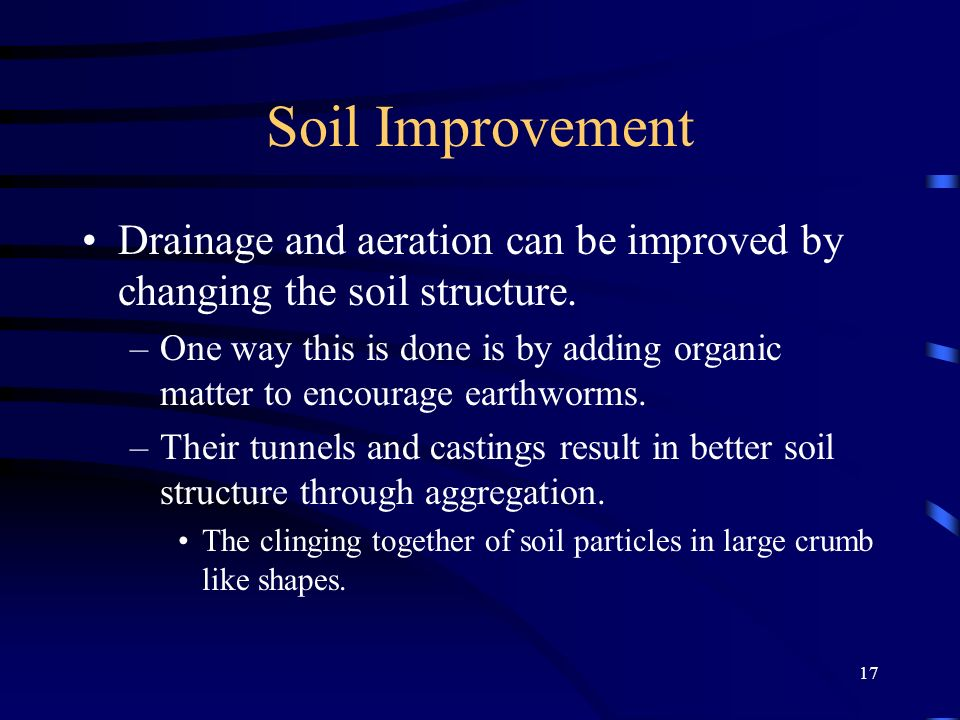 Soil Improvement Drainage and aeration can be improved by changing the soil structure.