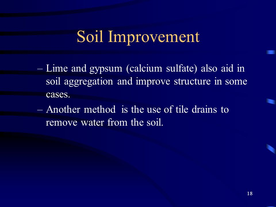 Soil Improvement Lime and gypsum (calcium sulfate) also aid in soil aggregation and improve structure in some cases.