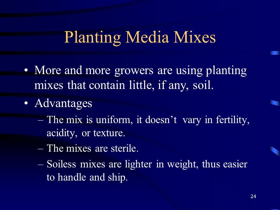 Planting Media Mixes More and more growers are using planting mixes that contain little, if any, soil.
