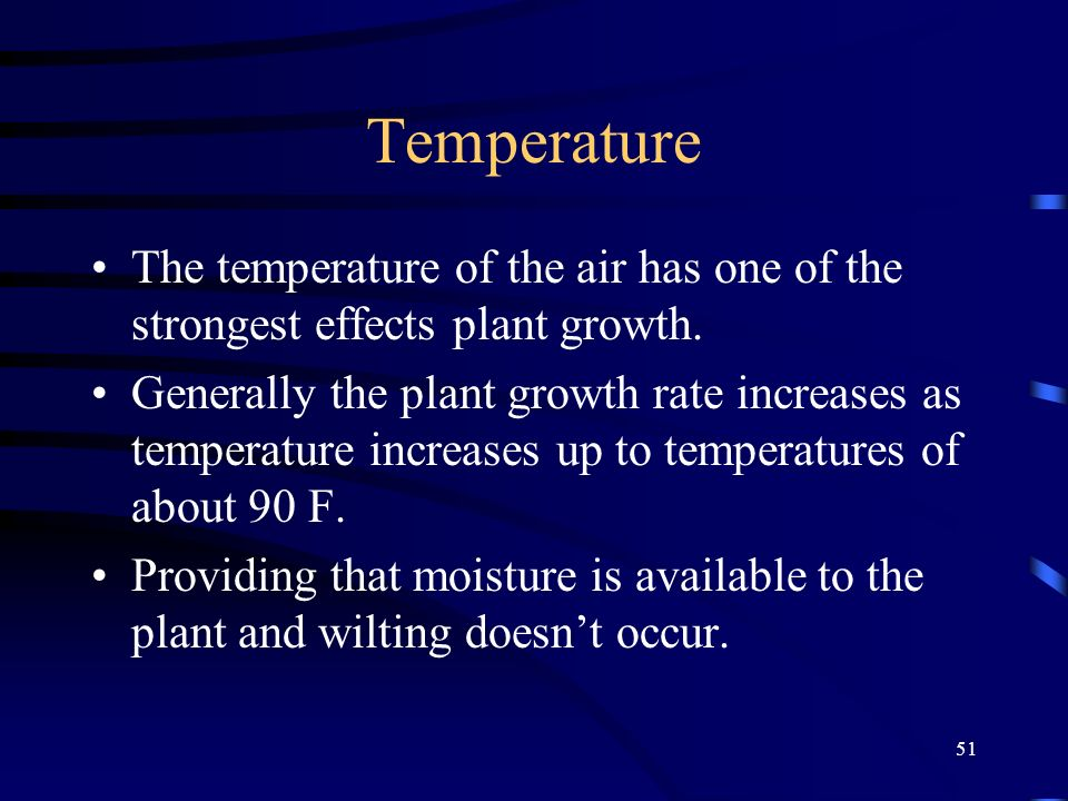 Temperature The temperature of the air has one of the strongest effects plant growth.