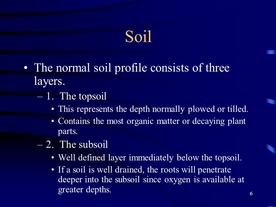 Soil The normal soil profile consists of three layers. 1. The topsoil