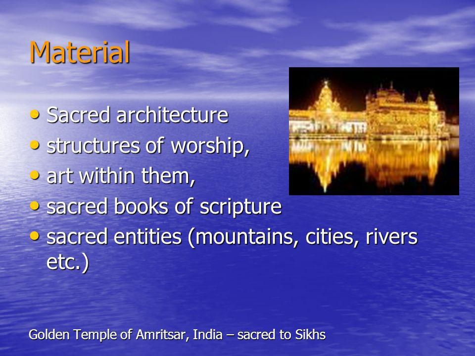 Material Sacred architecture structures of worship, art within them,