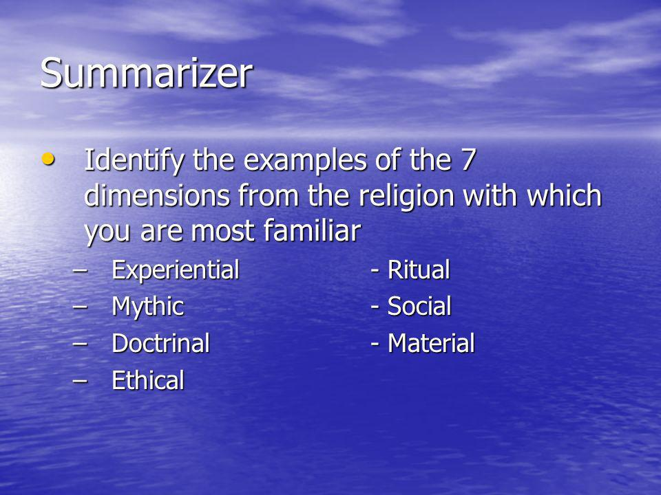 Summarizer Identify the examples of the 7 dimensions from the religion with which you are most familiar.