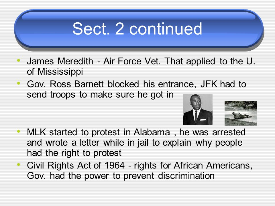 Sect. 2 continued James Meredith - Air Force Vet. That applied to the U. of Mississippi.