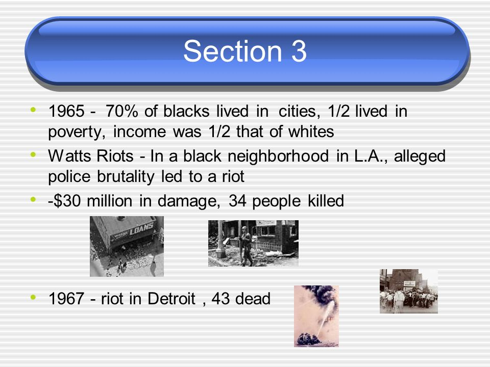 Section 3 1965 - 70% of blacks lived in cities, 1/2 lived in poverty, income was 1/2 that of whites.