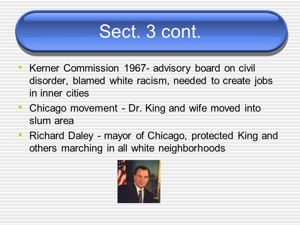 Sect. 3 cont. Kerner Commission advisory board on civil disorder, blamed white racism, needed to create jobs in inner cities.