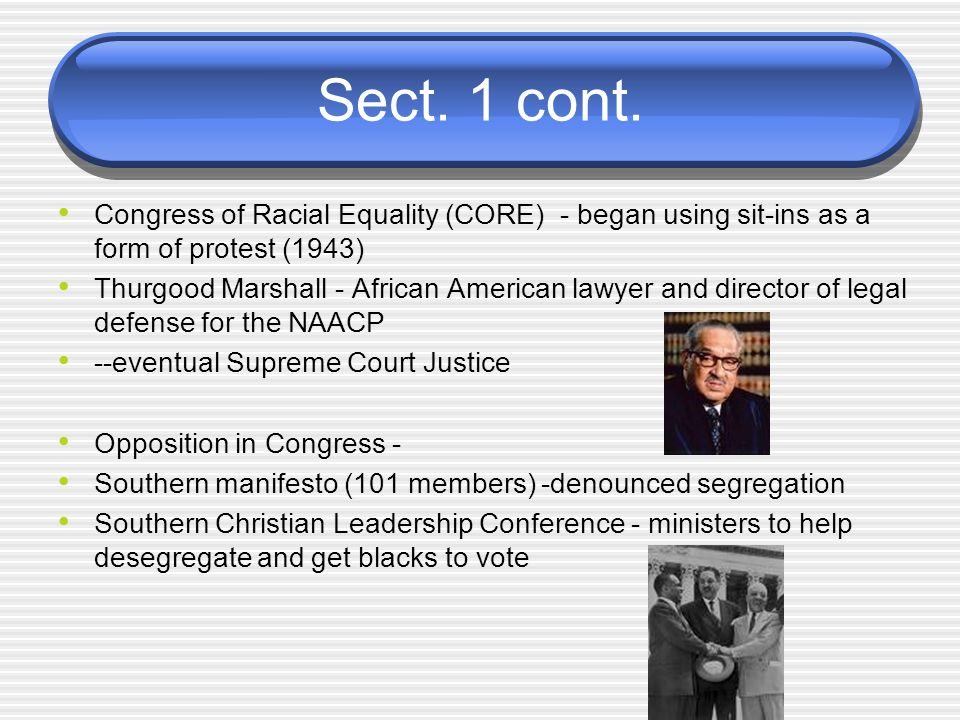 Sect. 1 cont. Congress of Racial Equality (CORE) - began using sit-ins as a form of protest (1943)