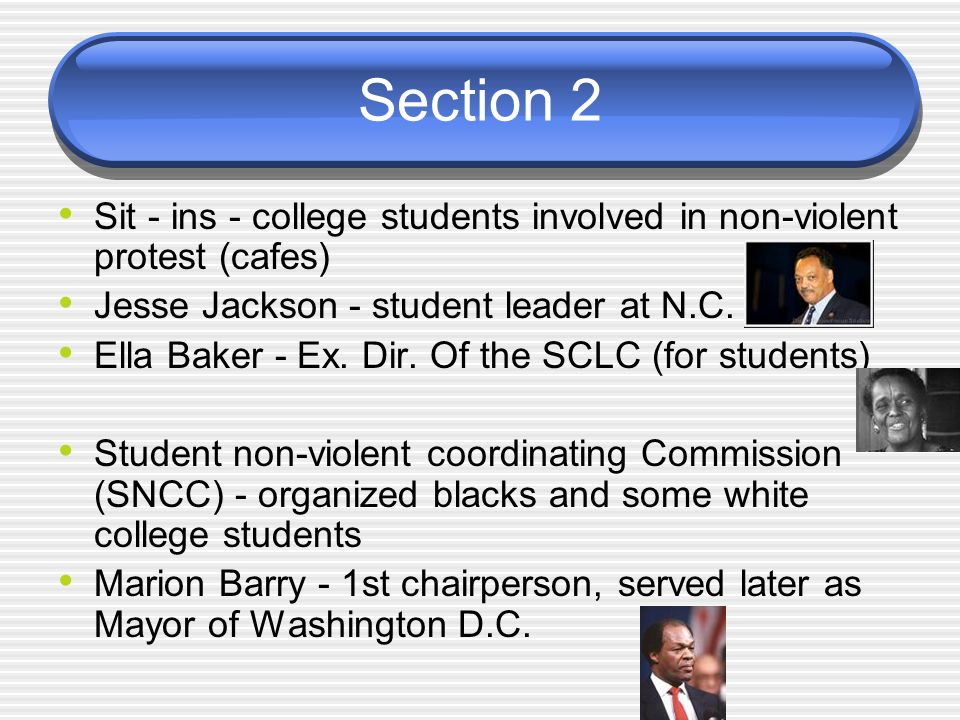 Section 2 Sit - ins - college students involved in non-violent protest (cafes) Jesse Jackson - student leader at N.C.