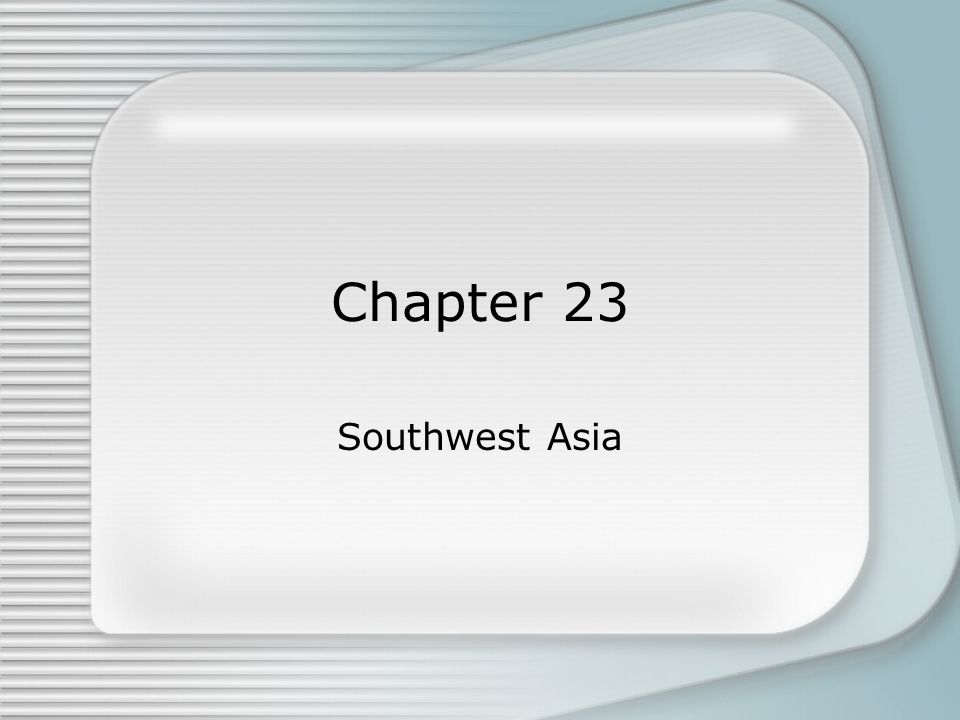 Chapter 23 Southwest Asia