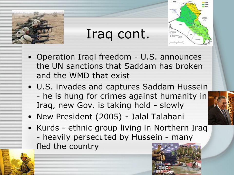 Iraq cont. Operation Iraqi freedom - U.S. announces the UN sanctions that Saddam has broken and the WMD that exist.