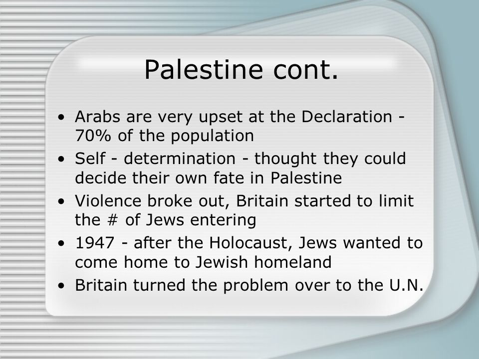 Palestine cont. Arabs are very upset at the Declaration - 70% of the population.