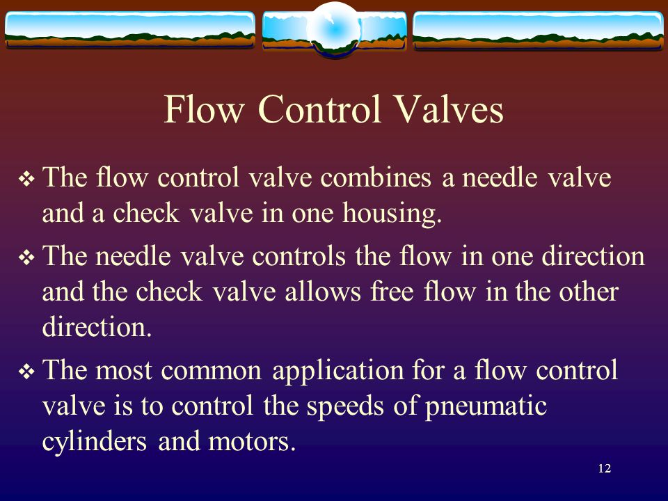 Flow Control Valves The flow control valve combines a needle valve and a check valve in one housing.