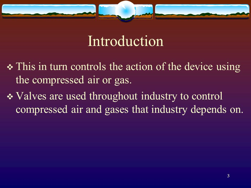 Introduction This in turn controls the action of the device using the compressed air or gas.