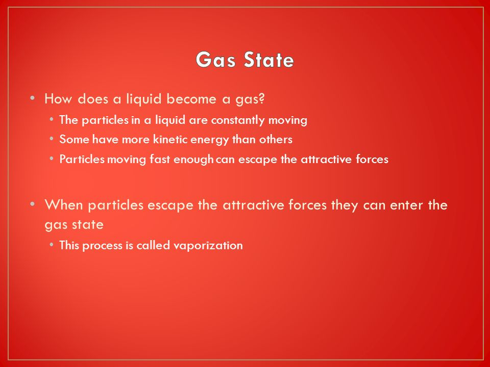 Gas State How does a liquid become a gas
