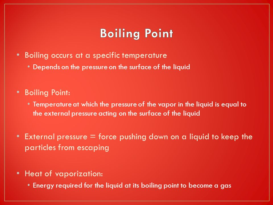 Boiling Point Boiling occurs at a specific temperature Boiling Point: