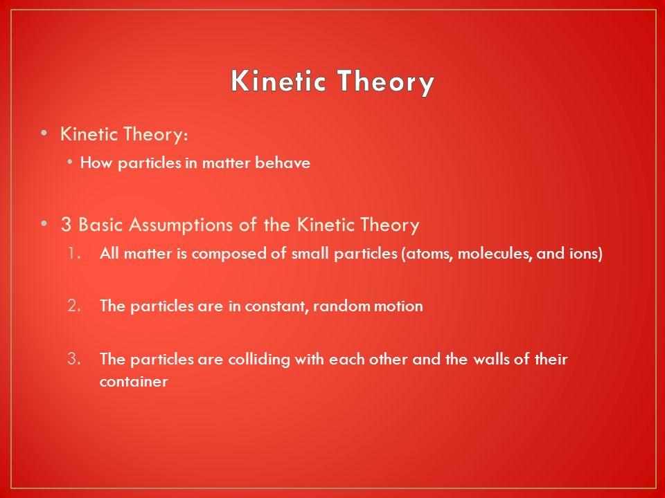 Kinetic Theory Kinetic Theory: