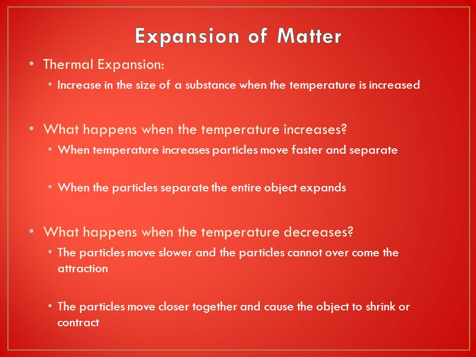 Expansion of Matter Thermal Expansion: