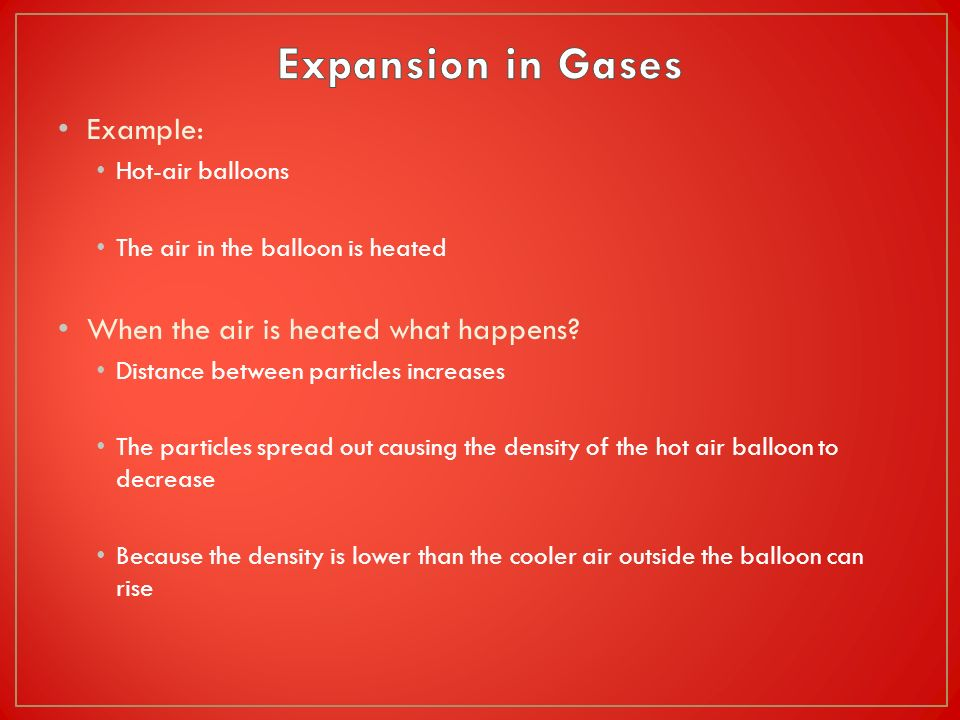 Expansion in Gases Example: When the air is heated what happens
