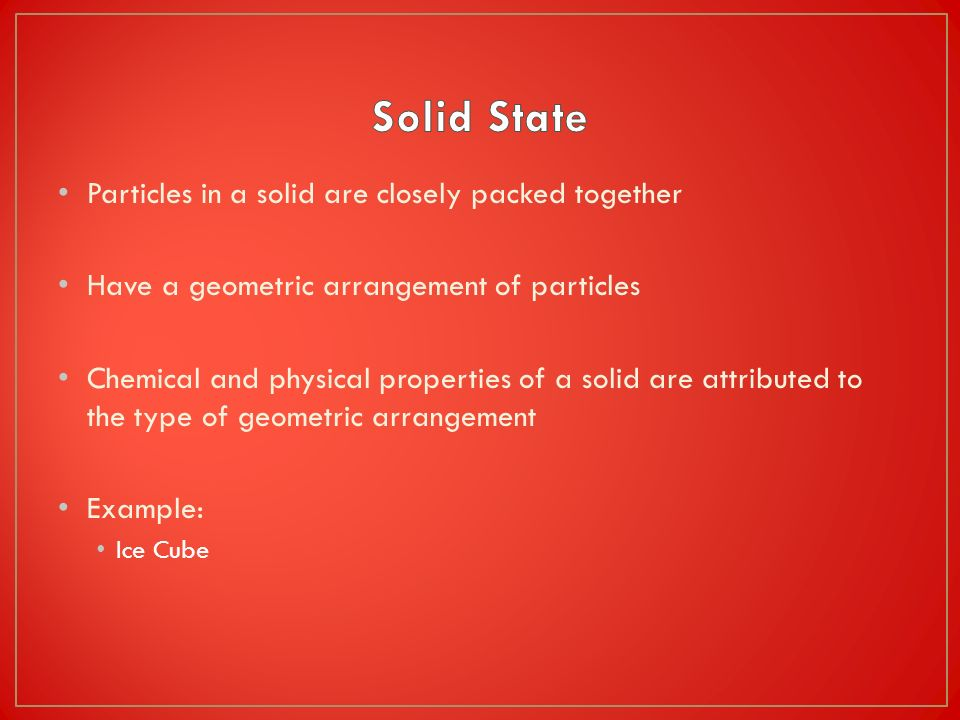 Solid State Particles in a solid are closely packed together