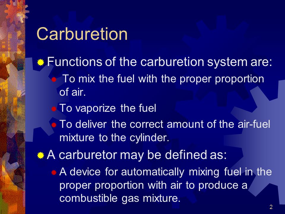 Carburetion Functions of the carburetion system are: