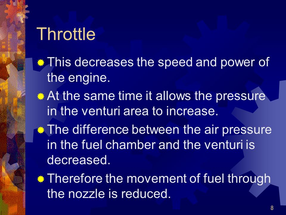 Throttle This decreases the speed and power of the engine.