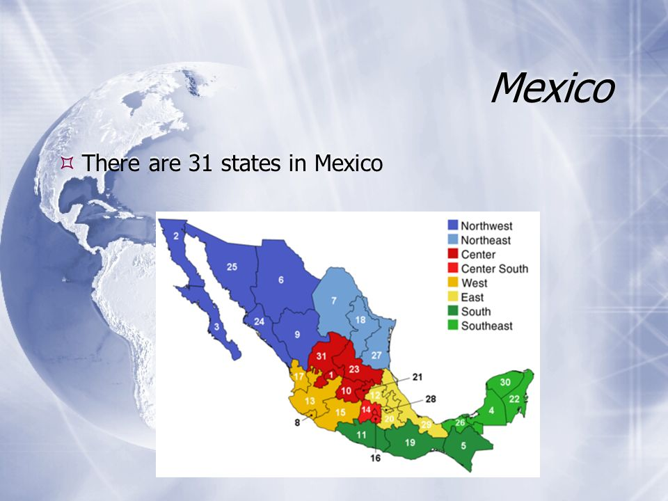 Mexico There are 31 states in Mexico