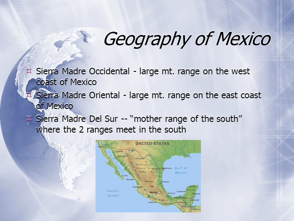 Geography of Mexico Sierra Madre Occidental - large mt. range on the west coast of Mexico.