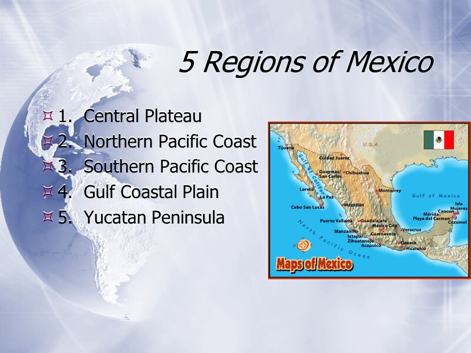 5 Regions of Mexico 1. Central Plateau 2. Northern Pacific Coast