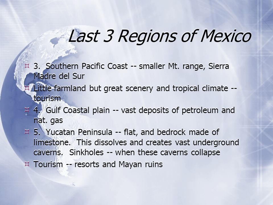 Last 3 Regions of Mexico 3. Southern Pacific Coast -- smaller Mt. range, Sierra Madre del Sur.