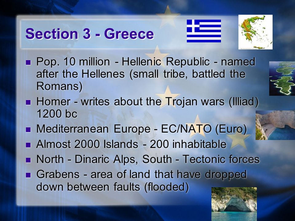 Section 3 - Greece Pop. 10 million - Hellenic Republic - named after the Hellenes (small tribe, battled the Romans)