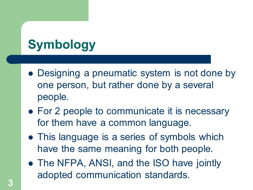 Symbology Designing a pneumatic system is not done by one person, but rather done by a several people.