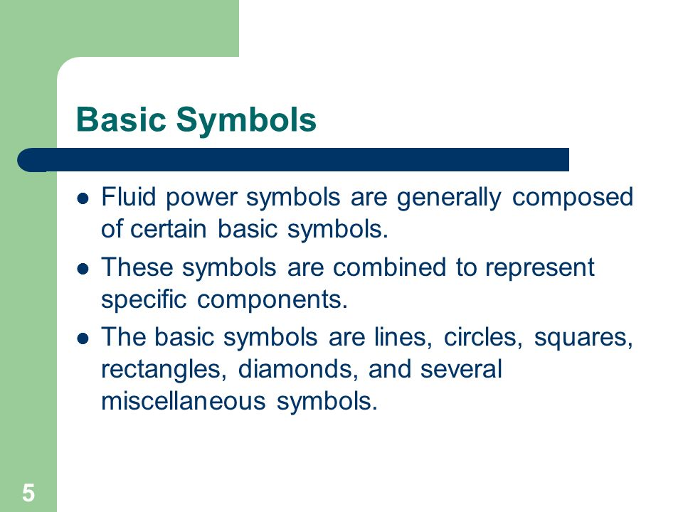 Basic Symbols Fluid power symbols are generally composed of certain basic symbols. These symbols are combined to represent specific components.
